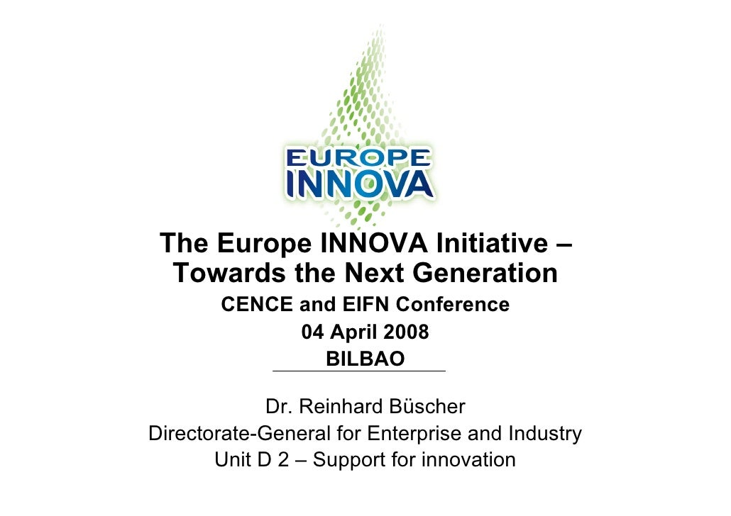 The Europe INNOVA Initiative –   Towards the Next Generation        CENCE and EIFN Conference              04 April 2008  ...
