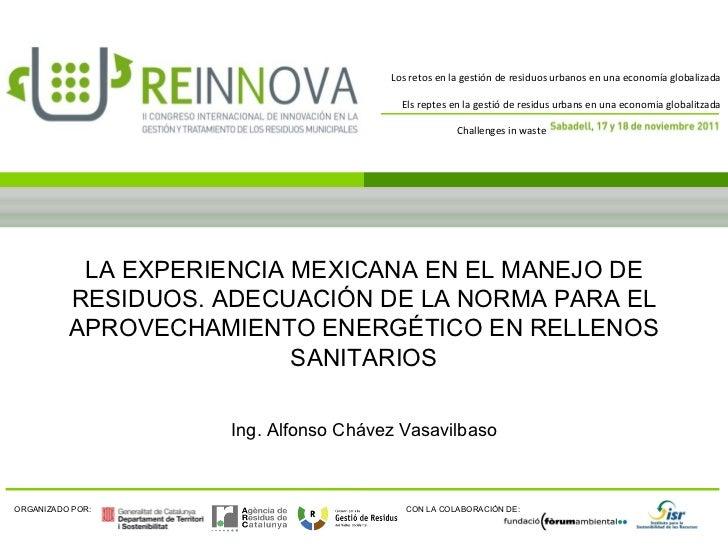 LA EXPERIENCIA MEXICANA EN EL MANEJO DE RESIDUOS. ADECUACIÓN DE LA NORMA PARA EL APROVECHAMIENTO ENERGÉTICO EN RELLENOS SA...