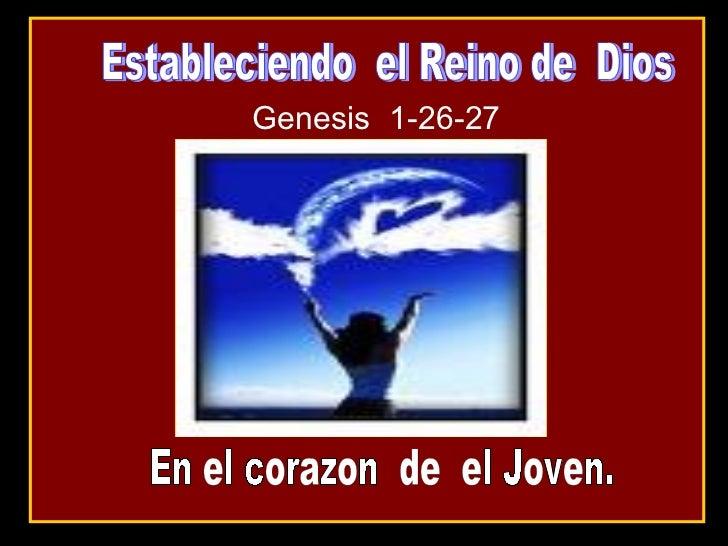 Genesis  1-26-27 Estableciendo  el Reino de  Dios  En el corazon  de  el Joven.
