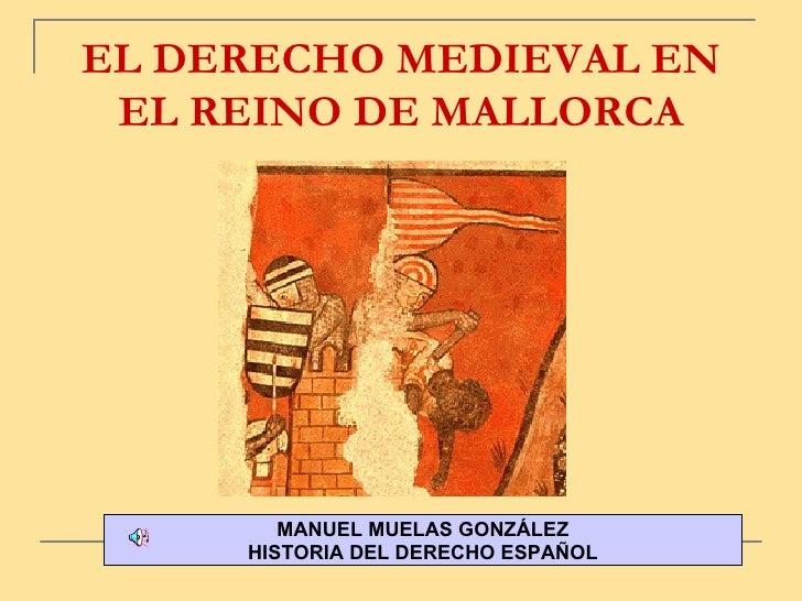 EL DERECHO MEDIEVAL EN EL REINO DE MALLORCA MANUEL MUELAS GONZÁLEZ HISTORIA DEL DERECHO ESPAÑOL