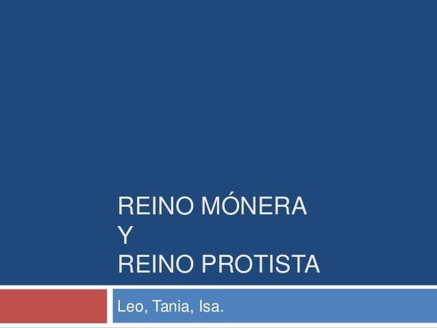 REINO MÓNERA Y REINO PROTISTA Leo, Tania, Isa.