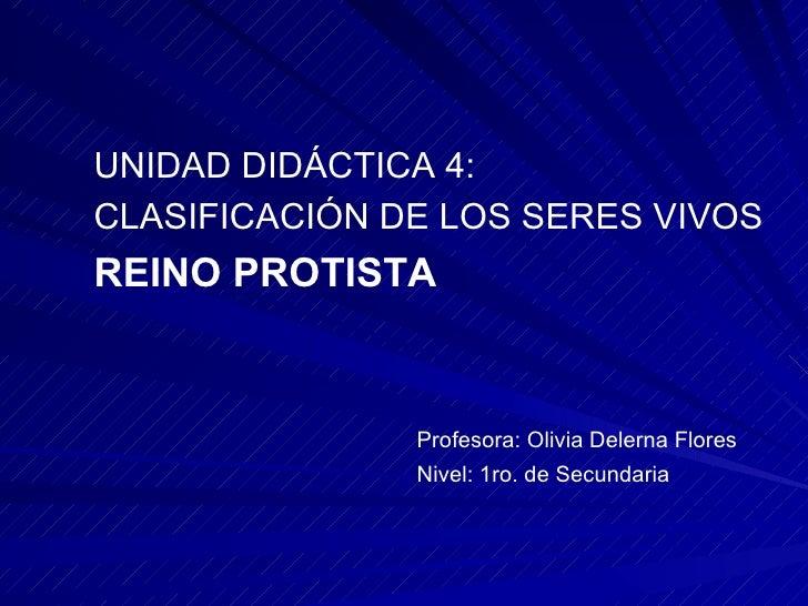 <ul><li>UNIDAD DIDÁCTICA 4: </li></ul><ul><li>CLASIFICACIÓN DE LOS SERES VIVOS </li></ul><ul><li>REINO PROTISTA </li></ul>...