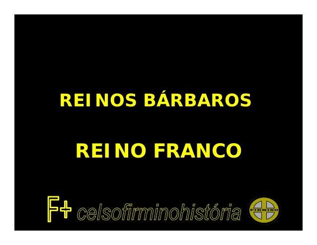 REINOS BÁRBAROS REINO FRANCO