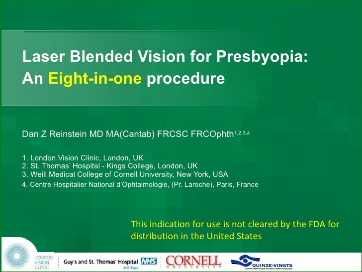 Laser Blended Vision for Presbyopia:  An  Eight-in-one  procedure Dan Z Reinstein MD MA(Cantab) FRCSC FRCOphth 1,2,3,4 1. ...