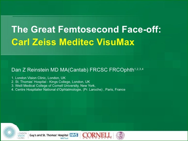 The Great Femtosecond Face-off: Carl Zeiss Meditec VisuMax Dan Z Reinstein MD MA(Cantab) FRCSC FRCOphth 1,2,3,4 1. London ...