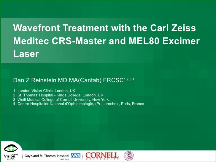 Wavefront Treatment with the Carl Zeiss Meditec CRS-Master and MEL80 Excimer Laser Dan Z Reinstein MD MA(Cantab) FRCSC 1,2...