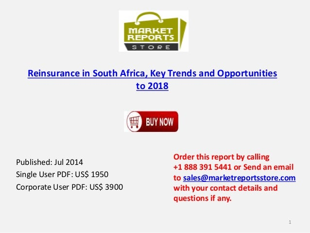 Reinsurance in South Africa, Key Trends and Opportunities to 2018 Published: Jul 2014 Single User PDF: US$ 1950 Corporate ...