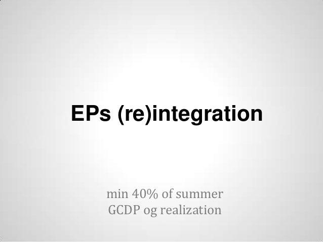 EPs (re)integration   min 40% of summer   GCDP og realization
