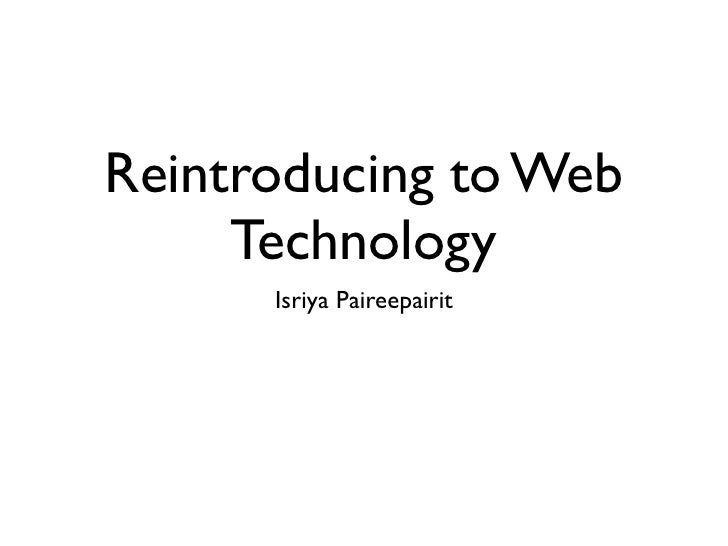 Reintroducing to Web      Technology       Isriya Paireepairit