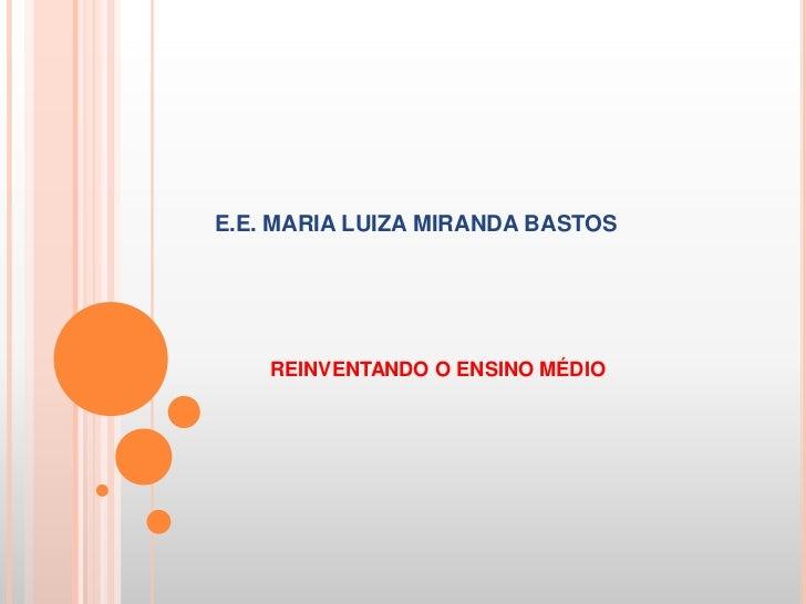 E.E. MARIA LUIZA MIRANDA BASTOS    REINVENTANDO O ENSINO MÉDIO