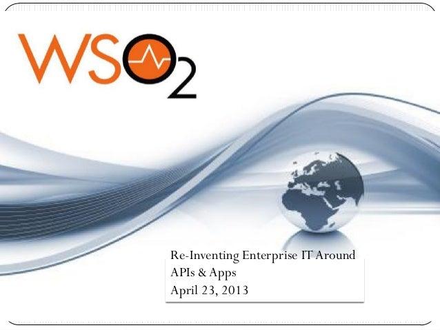 Re-Inventing Enterprise IT AroundAPIs & AppsApril 23, 2013