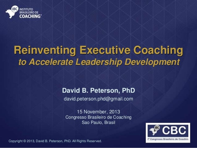 Reinventing Executive Coaching: to Accelerate Leadership Development - David Peterson