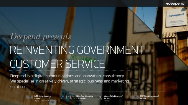 Deepend presentsREINVENTING GOVERNMENTCUSTOMER SERVICEDeepend is a digital communications and innovation consultancy.We sp...
