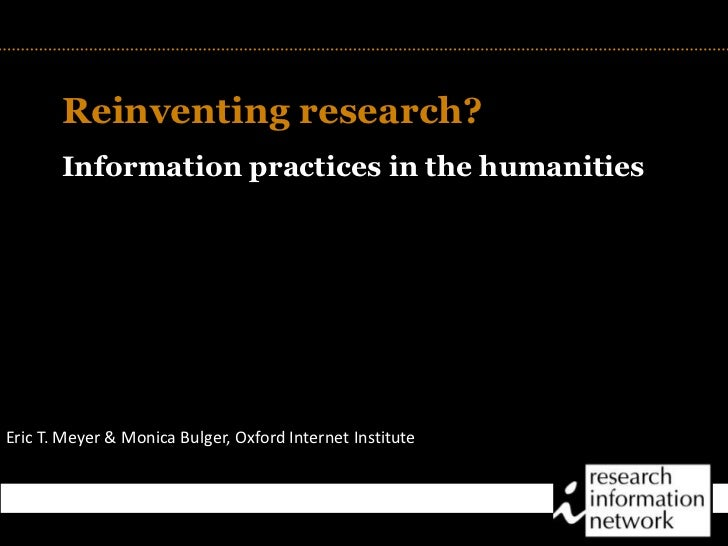 TITLE<br />Reinventing research?<br />Information practices in the humanities<br />Eric T. Meyer & Monica Bulger, Oxford I...