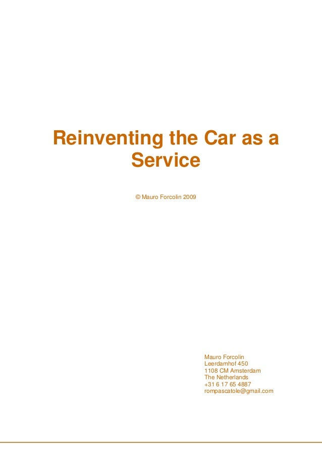 Reinventing the Car as a Service © Mauro Forcolin 2009 Mauro Forcolin Leerdamhof 450 1108 CM Amsterdam The Netherlands +31...