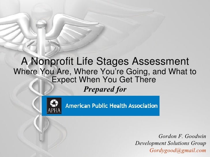 A Nonprofit Life Stages Assessment Where You Are, Where You're Going, and What to Expect When You Get There   Prepared for...