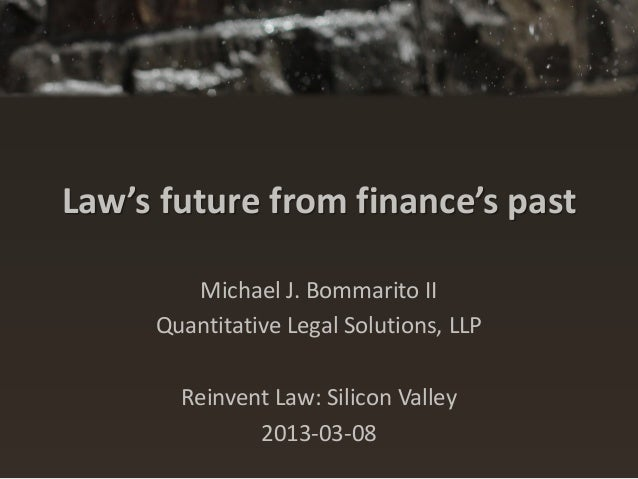 Law's Future from Finance's Past - ReInvent Law, Silicon Valley