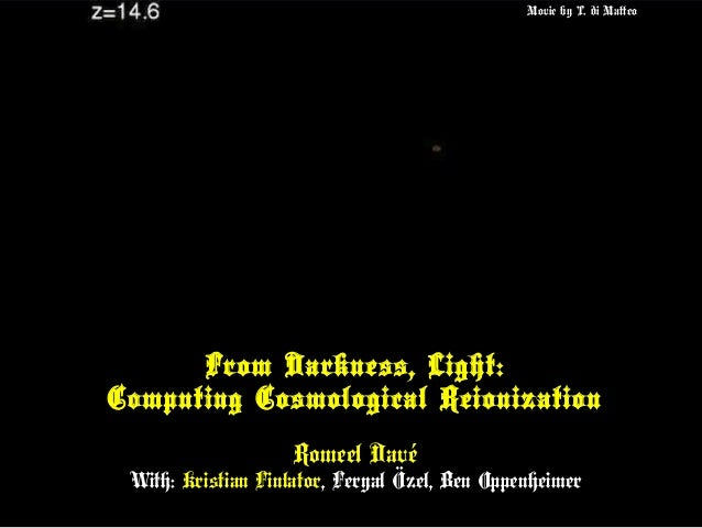 From Darkness, Light:From Darkness, Light: Computing Cosmological ReionizationComputing Cosmological Reionization Romeel D...