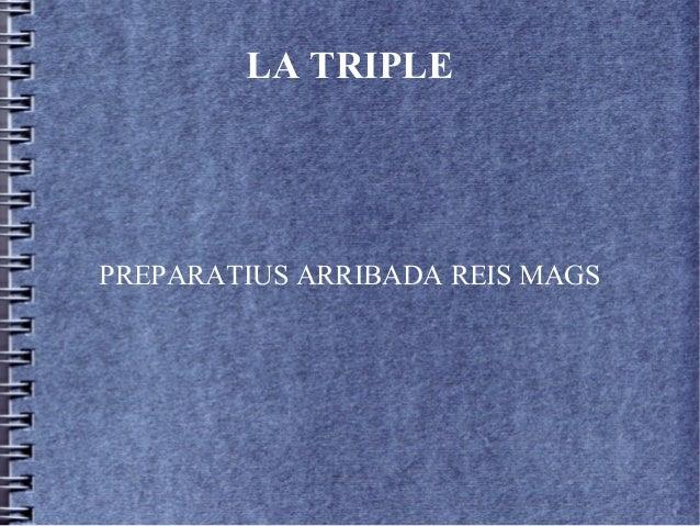LA TRIPLEPREPARATIUS ARRIBADA REIS MAGS
