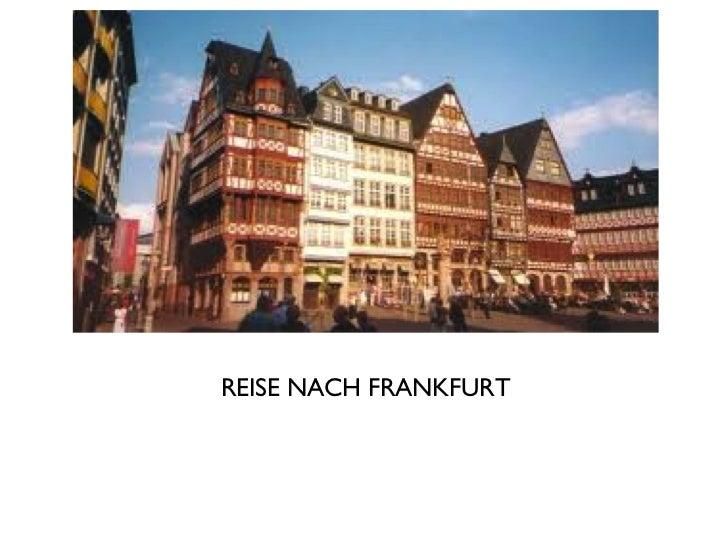 <ul><li>REISE NACH FRANKFURT </li></ul>