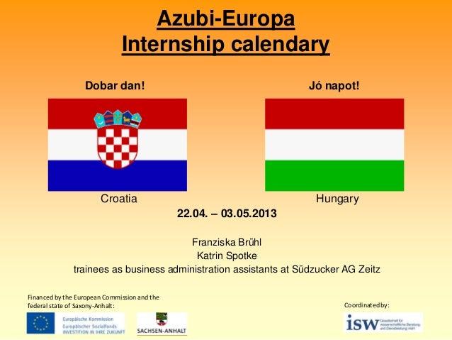 Azubi-Europa Internship calendary Dobar dan!  Jó napot!  Croatia  Hungary 22.04. – 03.05.2013  Franziska Brühl Katrin Spot...