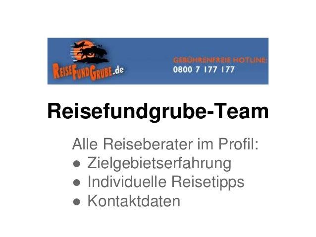 Reisefundgrube-Team Alle Reiseberater im Profil: ● Zielgebietserfahrung ● Individuelle Reisetipps ● Kontaktdaten
