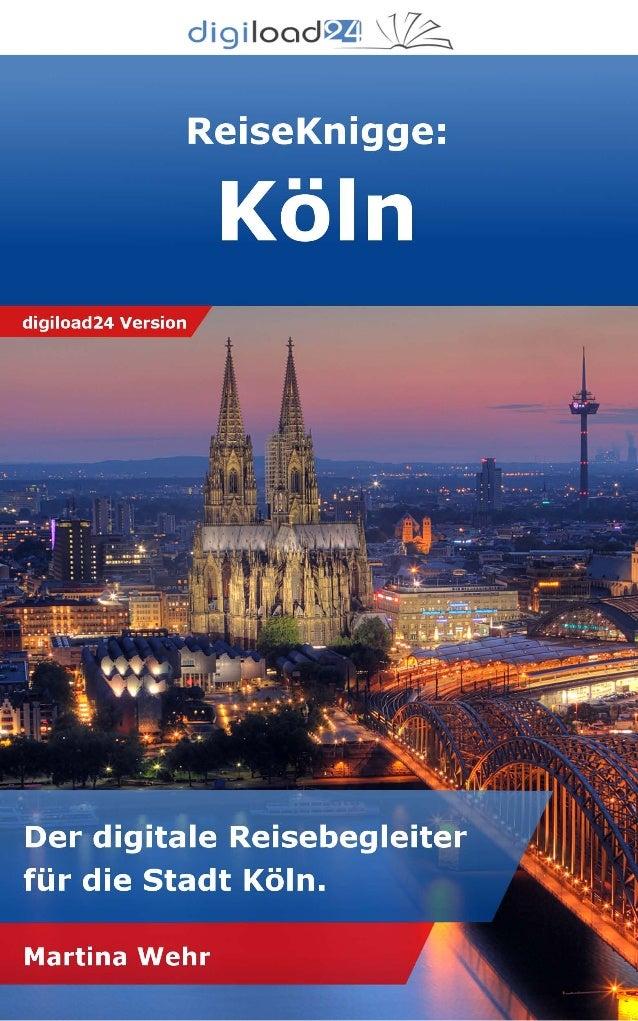 Copyright © 2013 digiload24 ReiseKnigge Köln | Martina Wehr | Seite 1 Inhaltsverzeichnis 1. Willkommen in Köln 2. Anreise ...