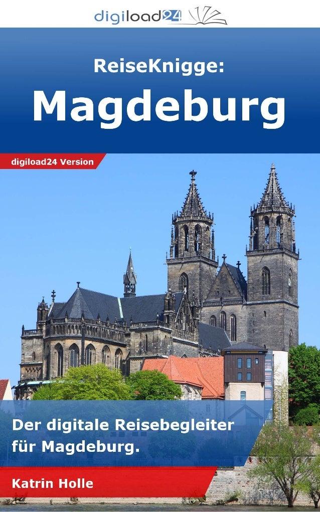 Copyright © 2013 digiload24 ReiseKnigge Magdeburg | Katrin Holle | Seite 1 Inhaltsverzeichnis Magdeburg – die Otto-Stadt a...