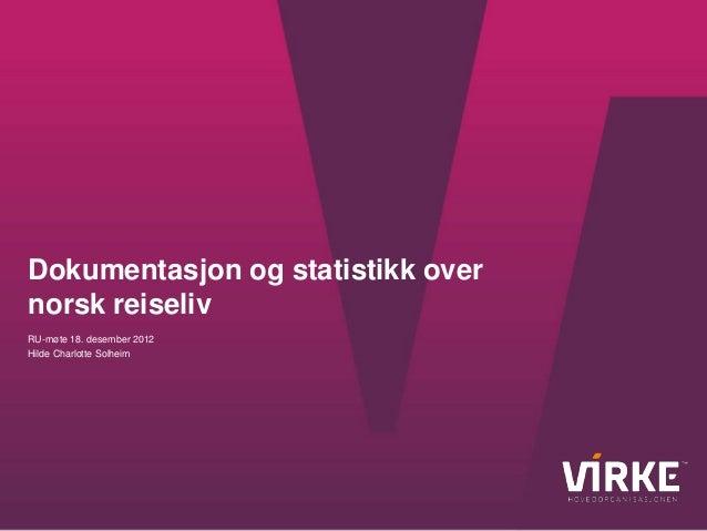 Dokumentasjon og statistikk overnorsk reiselivRU-møte 18. desember 2012Hilde Charlotte Solheim