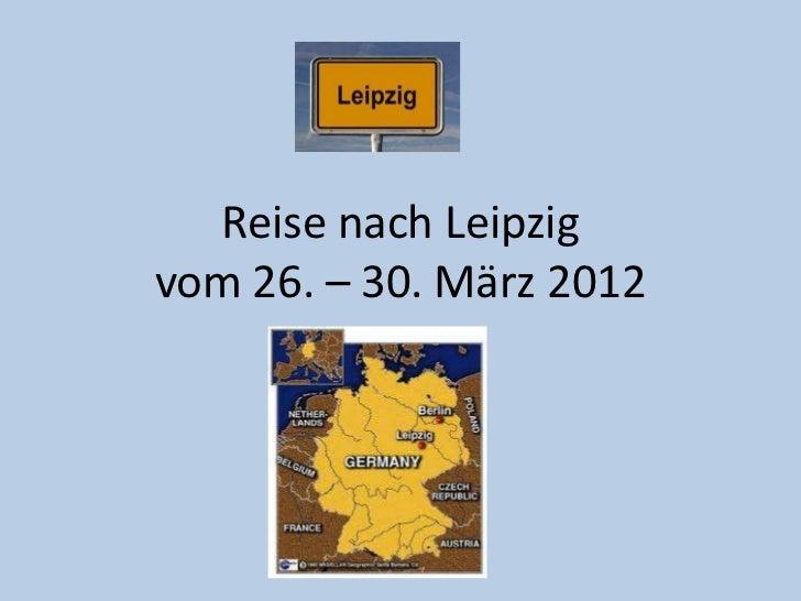 Reise nach Leipzigvom 26. – 30. März 2012
