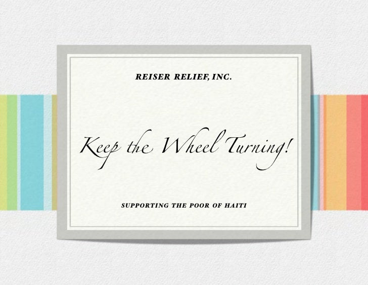 REISER RELIEF, INC.     Keep ! Wheel Turning!       SUPPORTING THE POOR OF HAITI
