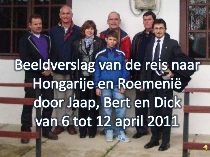 Beeldverslag van de reis naar<br />Hongarije en Roemeniëdoor Jaap, Bert en Dickvan 6 tot 12 april 2011<br />