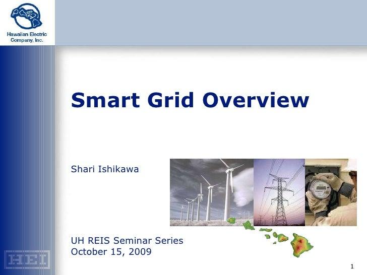 Smart Grid Overview Shari Ishikawa UH REIS Seminar Series October 15, 2009
