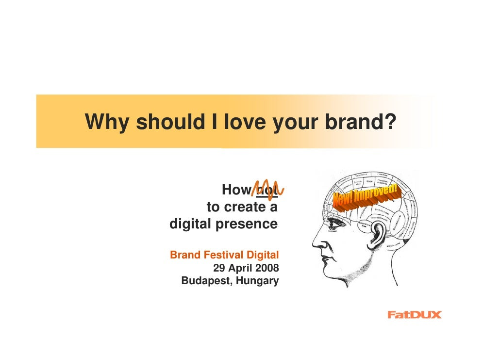 Why should I love your brand?                   How not              to create a        digital presence         Brand Fes...