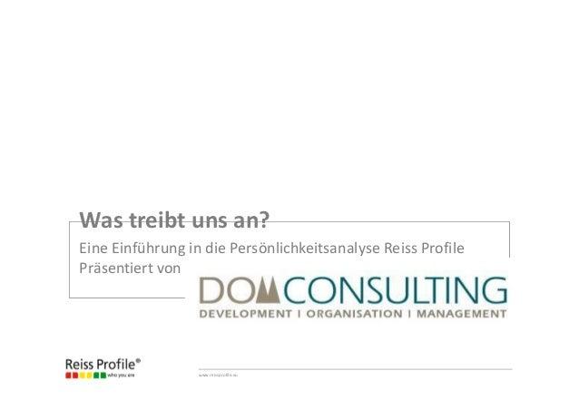 www.reissprofile.eu Eine Einführung in die Persönlichkeitsanalyse Reiss Profile Präsentiert von Was treibt uns an?