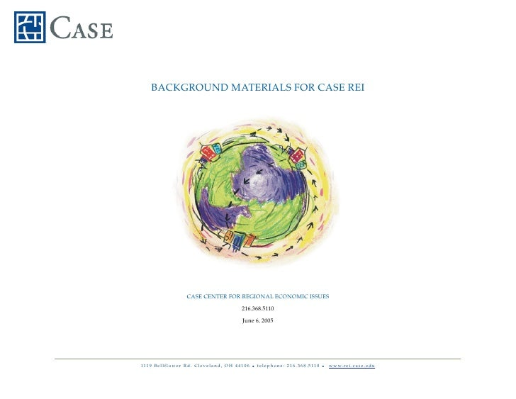 BACKGROUND MATERIALS FOR CASE REI                                CASE CENTER FOR REGIONAL ECONOMIC ISSUES                 ...