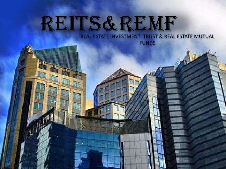 Reits & remf<br />REAL ESTATE INVESTMENT  TRUST & REAL ESTATE MUTUAL FUNDS<br />