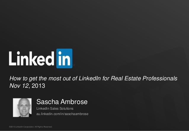 How to get the most out of LinkedIn for Real Estate Professionals Nov 12, 2013  Sascha Ambrose LinkedIn Sales Solutions  a...