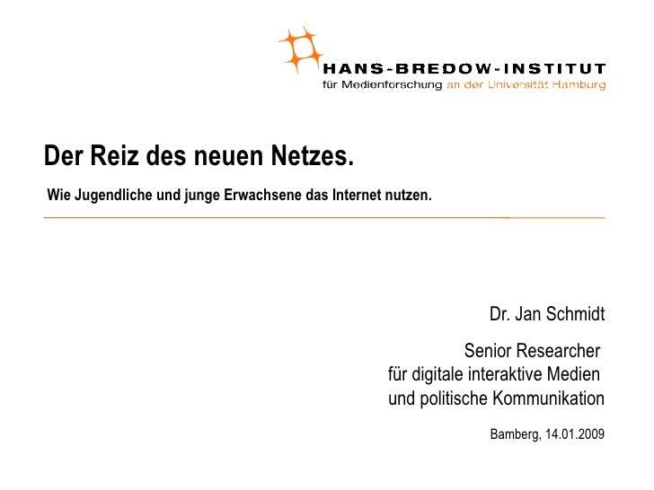 Der Reiz des neuen Netzes.  Wie Jugendliche und junge Erwachsene das Internet nutzen. <ul><ul><li>Dr. Jan Schmidt </li></u...