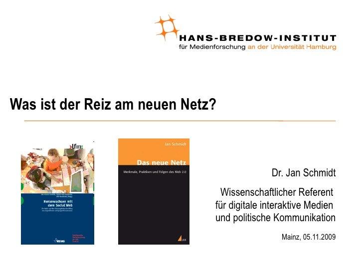 Was ist der Reiz am neuen Netz? <ul><ul><li>Dr. Jan Schmidt </li></ul></ul><ul><ul><li>Wissenschaftlicher Referent  für di...