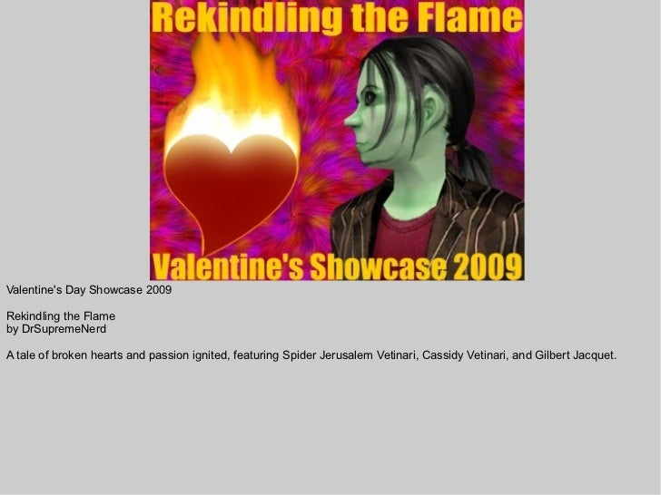 Valentines Day Showcase 2009Rekindling the Flameby DrSupremeNerdA tale of broken hearts and passion ignited, featuring Spi...