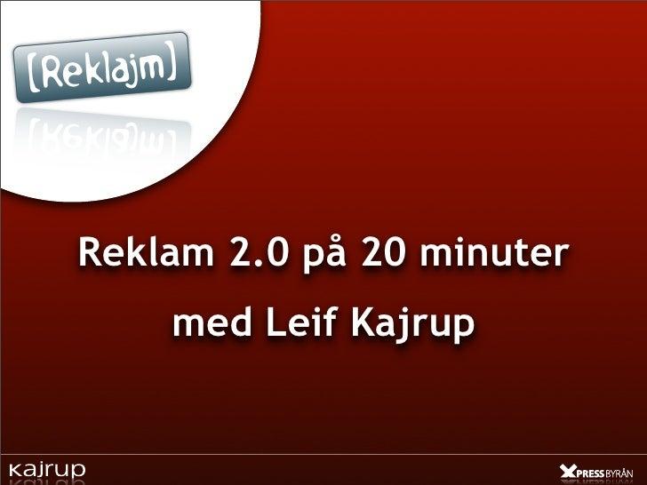 Reklam 2.0 på 20 minuter     med Leif Kajrup
