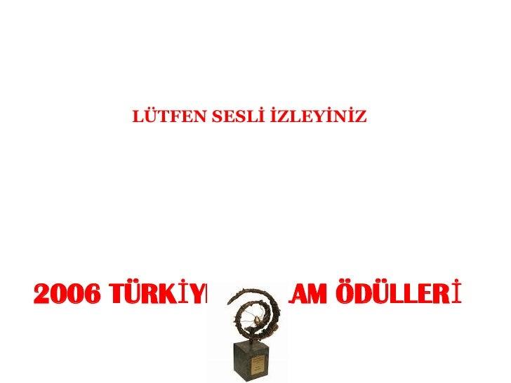 2006 TÜRKİYE REKLAM ÖDÜLLERİ LÜTFEN SESLİ İZLEYİNİZ