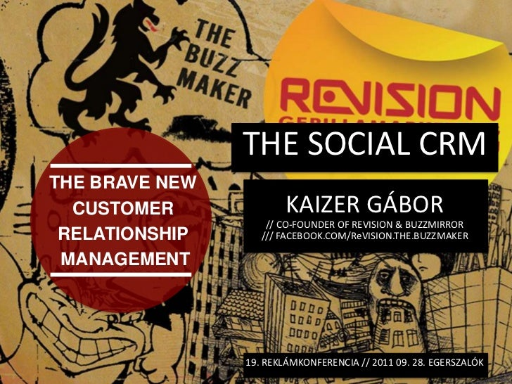 THE SOCIAL CRM<br />THE BRAVE NEW<br />CUSTOMER <br />RELATIONSHIP<br /> MANAGEMENT <br />KAIZER GÁBOR<br />// CO-FOUNDER ...
