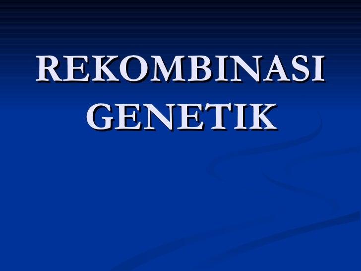 REKOMBINASI  GENETIK