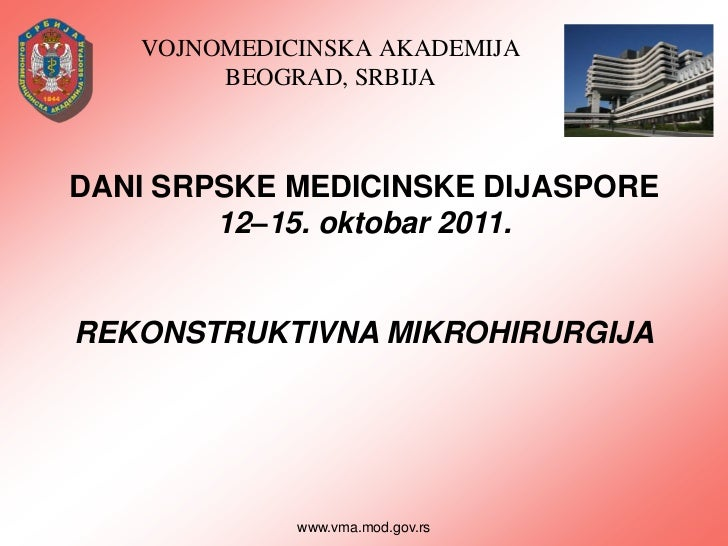 VOJNOMEDICINSKA AKADEMIJA        BEOGRAD, SRBIJADANI SRPSKE MEDICINSKE DIJASPORE        12–15. oktobar 2011.REKONSTRUKTIVN...