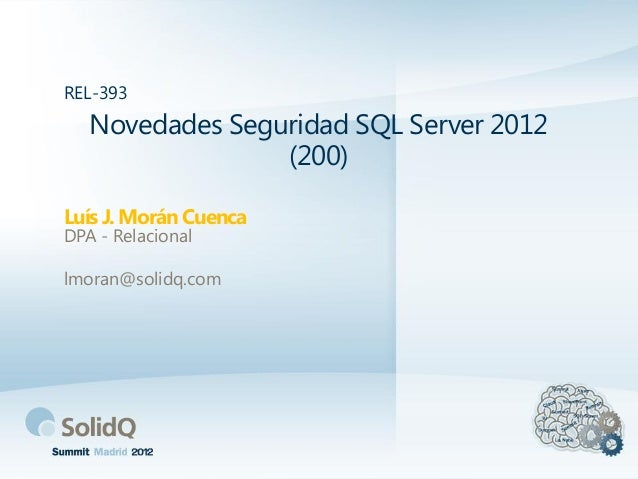Novedades Seguridad SQL Server 2012(200)Luís J. Morán CuencaREL-393DPA - Relacionallmoran@solidq.com
