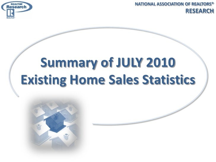 NATIONAL ASSOCIATION OF REALTORS®                                         RESEARCH        Summary of JULY 2010 Existing Ho...