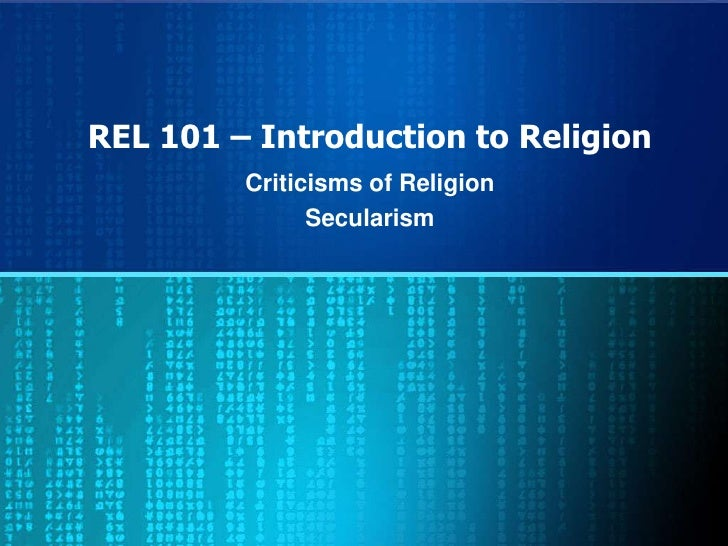 REL 101 – Introduction to Religion<br />Criticisms of Religion<br />Secularism<br />