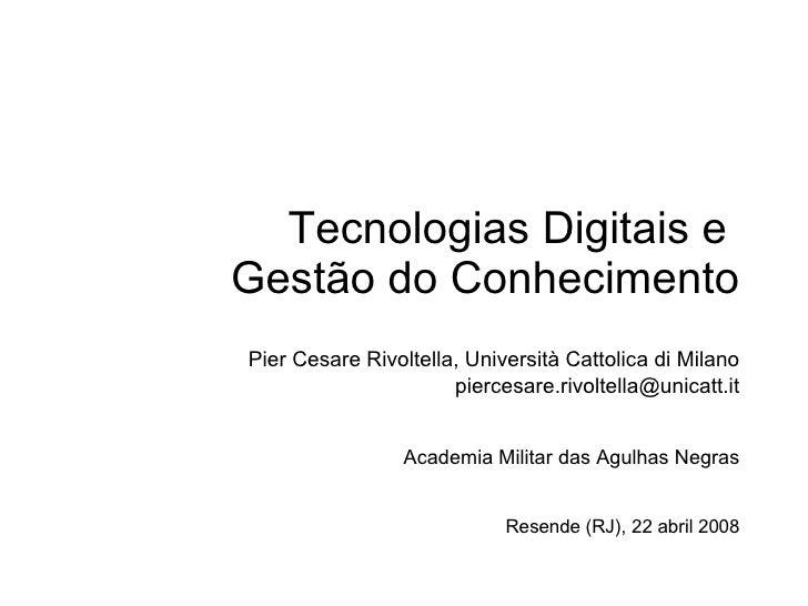 Tecnologias Digitais e  Gest ão do Conhecimento Pier Cesare Rivoltella, Università Cattolica di Milano [email_address] Aca...